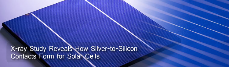 X-ray Study Reveals How Silver-to-Silicon Contacts Form for Solar Cel